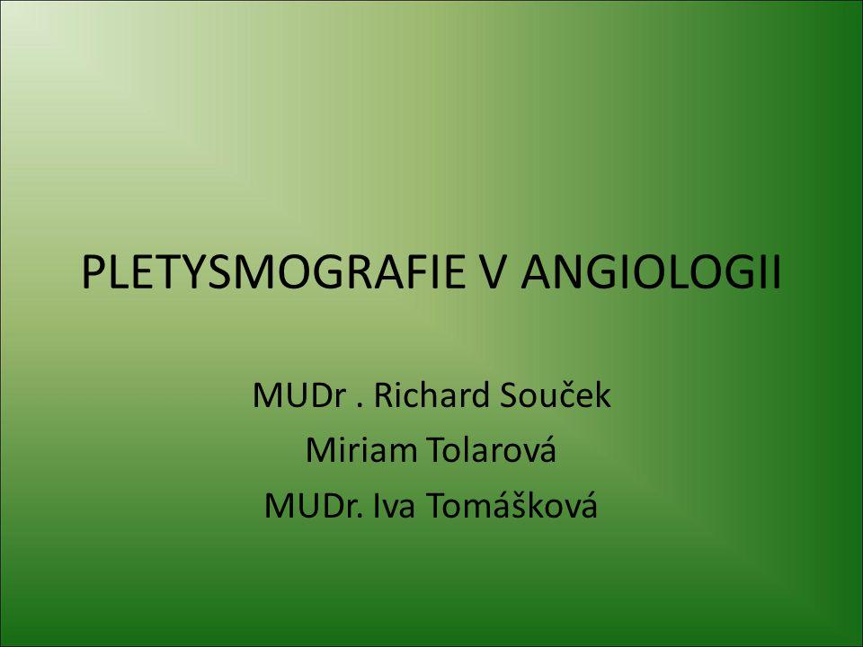PLETYSMOGRAFIE V ANGIOLOGII Kód pojišťovny 12230 – pletyzmografické metody jednoduché 12232 – pletyzmografické metody zátěžové a složitější 12234 – zátěžová farmakologická pletysmografie