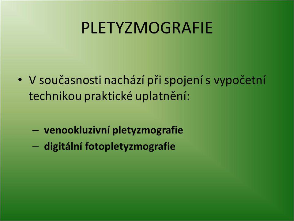 PLETYZMOGRAFIE V současnosti nachází při spojení s vypočetní technikou praktické uplatnění: – venookluzivní pletyzmografie – digitální fotopletyzmogra