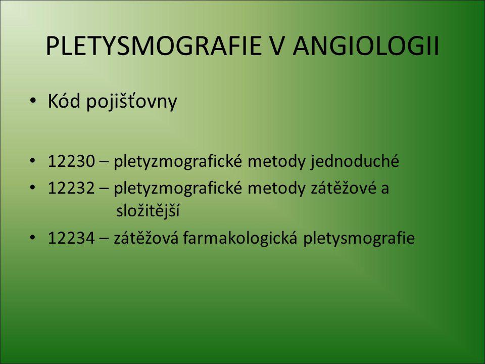 PLETYSMOGRAFIE V ANGIOLOGII Kód pojišťovny 12230 – pletyzmografické metody jednoduché 12232 – pletyzmografické metody zátěžové a složitější 12234 – zá