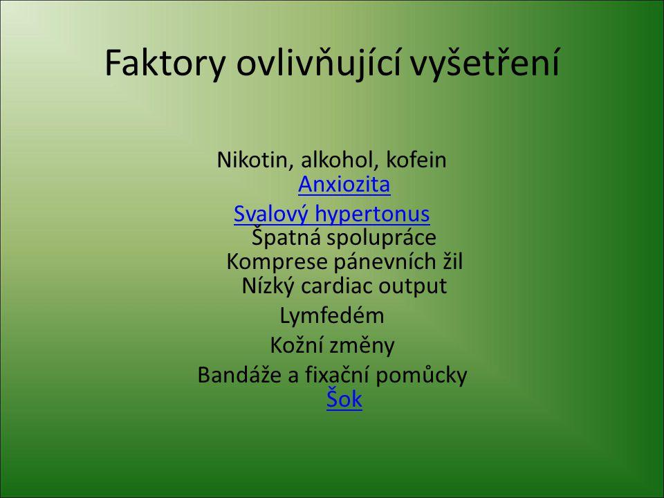 Faktory ovlivňující vyšetření Nikotin, alkohol, kofein Anxiozita Anxiozita Svalový hypertonus Svalový hypertonus Špatná spolupráce Komprese pánevních