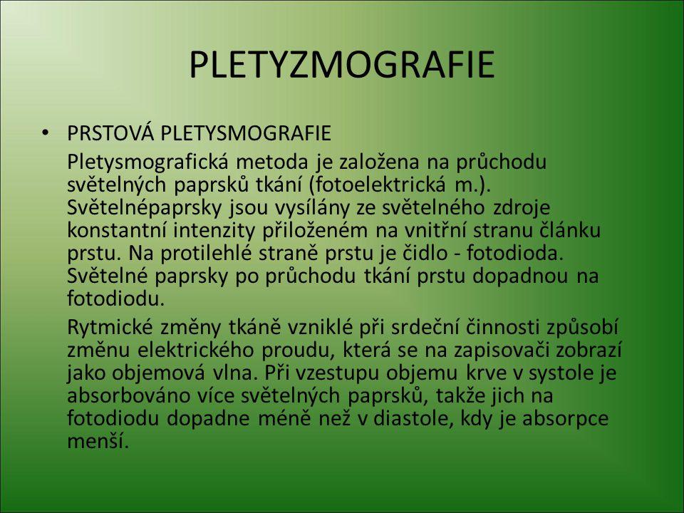 PLETYZMOGRAFIE PRSTOVÁ PLETYSMOGRAFIE Pletysmografická metoda je založena na průchodu světelných paprsků tkání (fotoelektrická m.). Světelnépaprsky js