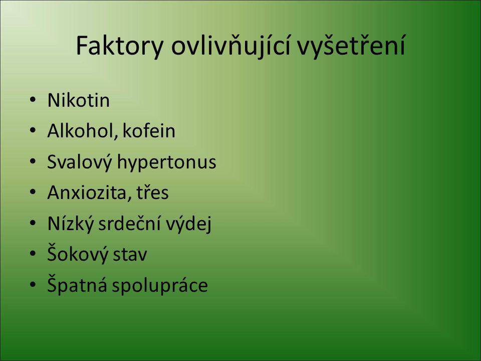 Faktory ovlivňující vyšetření Nikotin Alkohol, kofein Svalový hypertonus Anxiozita, třes Nízký srdeční výdej Šokový stav Špatná spolupráce