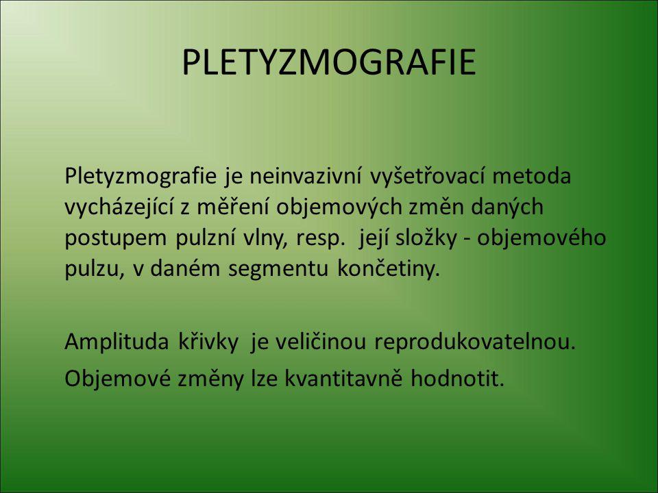 PLETYZMOGRAFIE Pletyzmografické metody nám umožňují posouzení změn v tepenném i žilním řečišti.