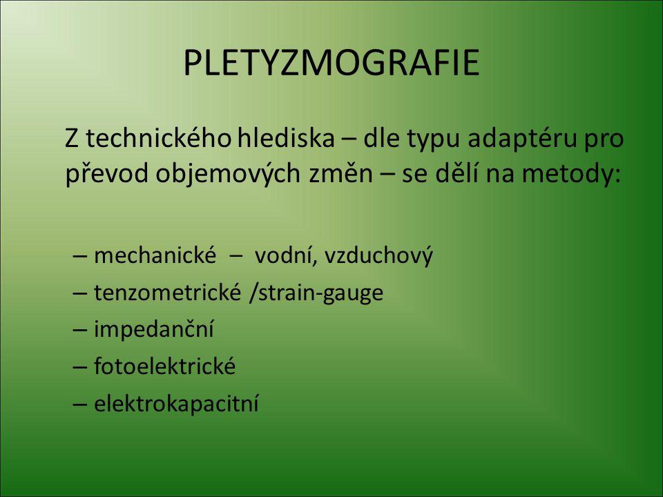 Pletysmograpie (1) mechanické metody Zvětšováním objemu končetiny dochází k tlaku na nějaký vak, jehož objem se mění – zmenšuje se.