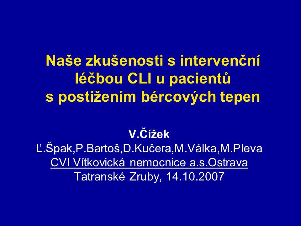 Naše zkušenosti s intervenční léčbou CLI u pacientů s postižením bércových tepen V.Čížek Ľ.Špak,P.Bartoš,D.Kučera,M.Válka,M.Pleva CVI Vítkovická nemoc