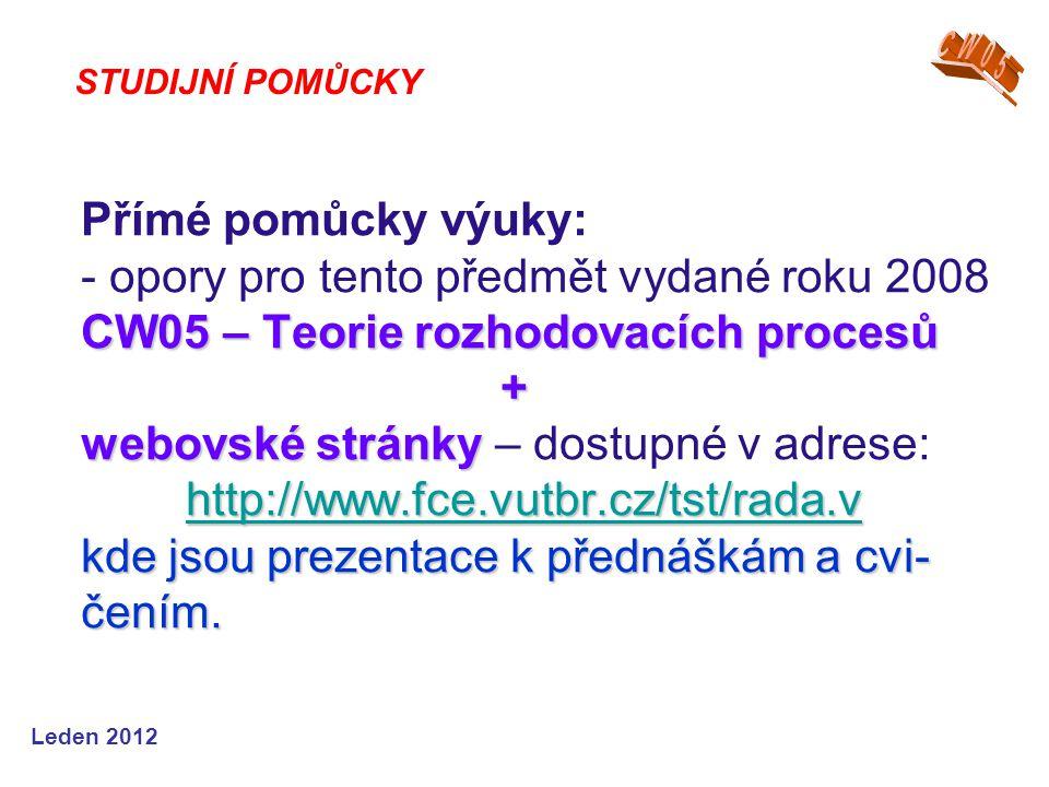 Leden 2012 CW05 – Teorie rozhodovacích procesů + webovské stránky http://www.fce.vutbr.cz/tst/rada.v kde jsou prezentace k přednáškám a cvi- čením. Př