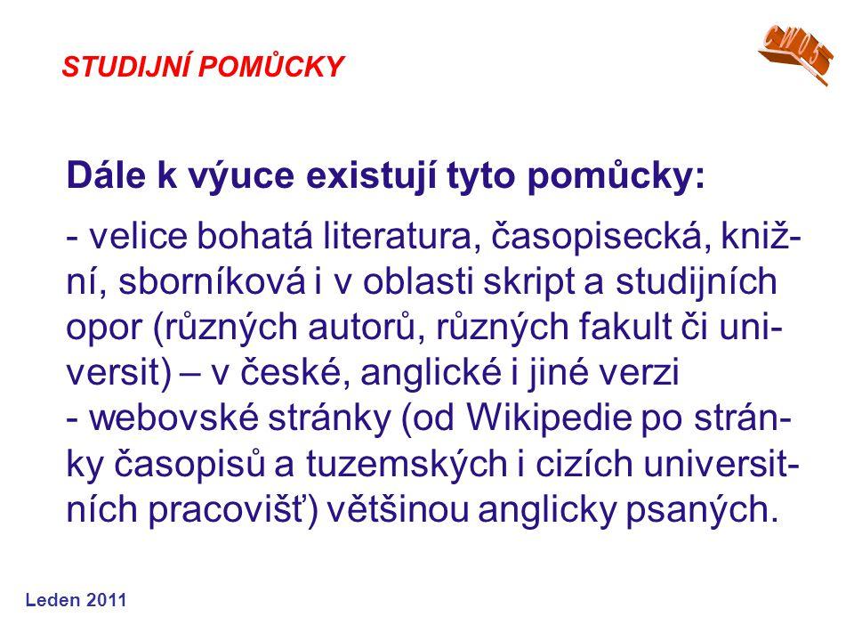 Leden 2011 Dále k výuce existují tyto pomůcky: - velice bohatá literatura, časopisecká, kniž- ní, sborníková i v oblasti skript a studijních opor (růz