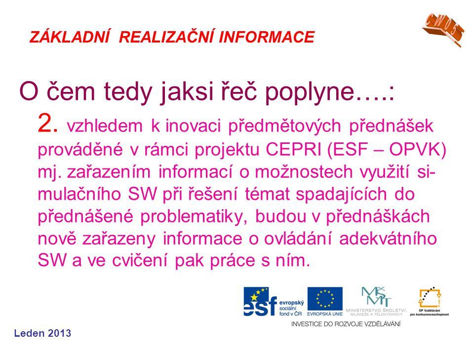 Leden 2013 O čem tedy jaksi řeč poplyne….: 2. vzhledem k inovaci předmětových přednášek prováděné v rámci projektu CEPRI (ESF – OPVK) mj. zařazením in