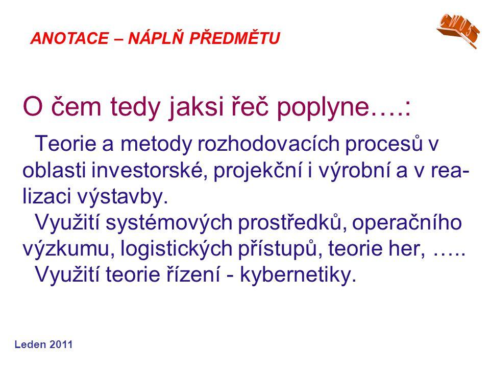 Leden 2011 O čem tedy jaksi řeč poplyne….: Teorie a metody rozhodovacích procesů v oblasti investorské, projekční i výrobní a v rea- lizaci výstavby.