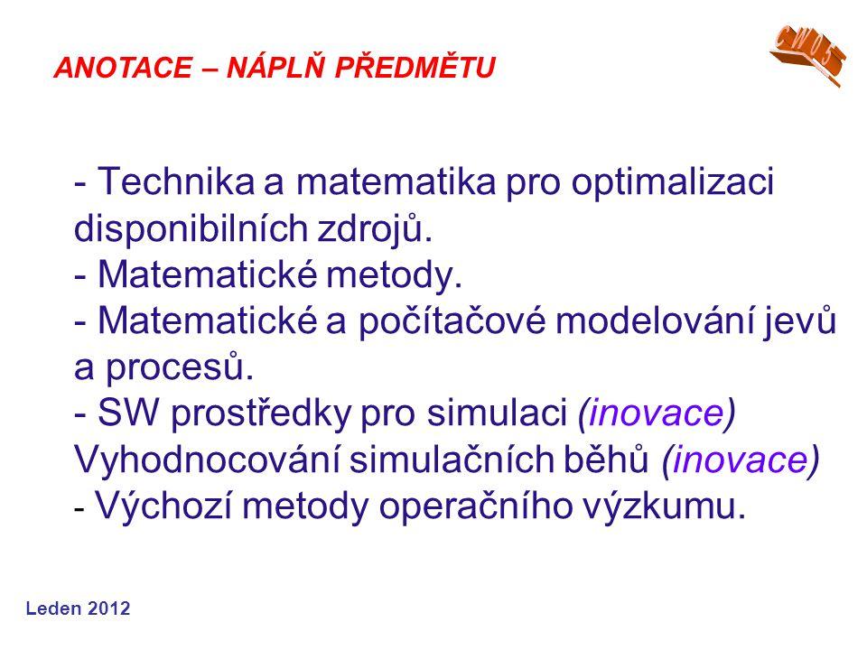 Leden 2012 - Technika a matematika pro optimalizaci disponibilních zdrojů. - Matematické metody. - Matematické a počítačové modelování jevů a procesů.