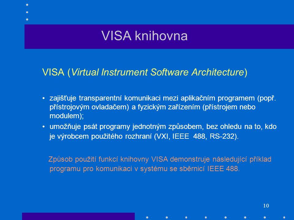 10 VISA knihovna VISA (Virtual Instrument Software Architecture) zajišťuje transparentní komunikaci mezi aplikačním programem (popř.