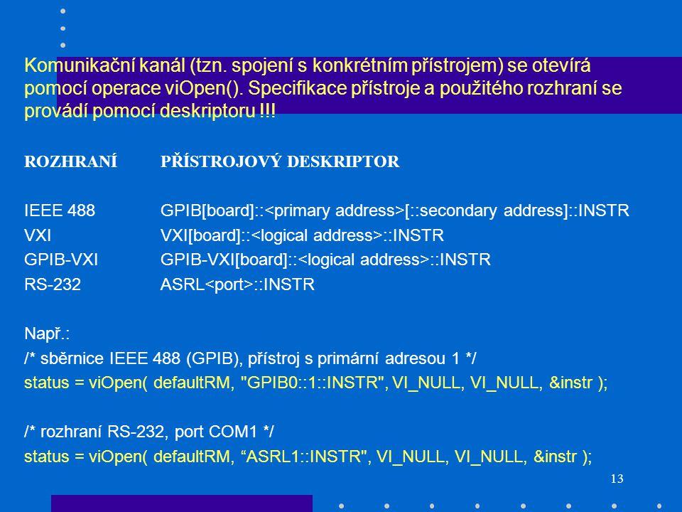 13 Komunikační kanál (tzn. spojení s konkrétním přístrojem) se otevírá pomocí operace viOpen().