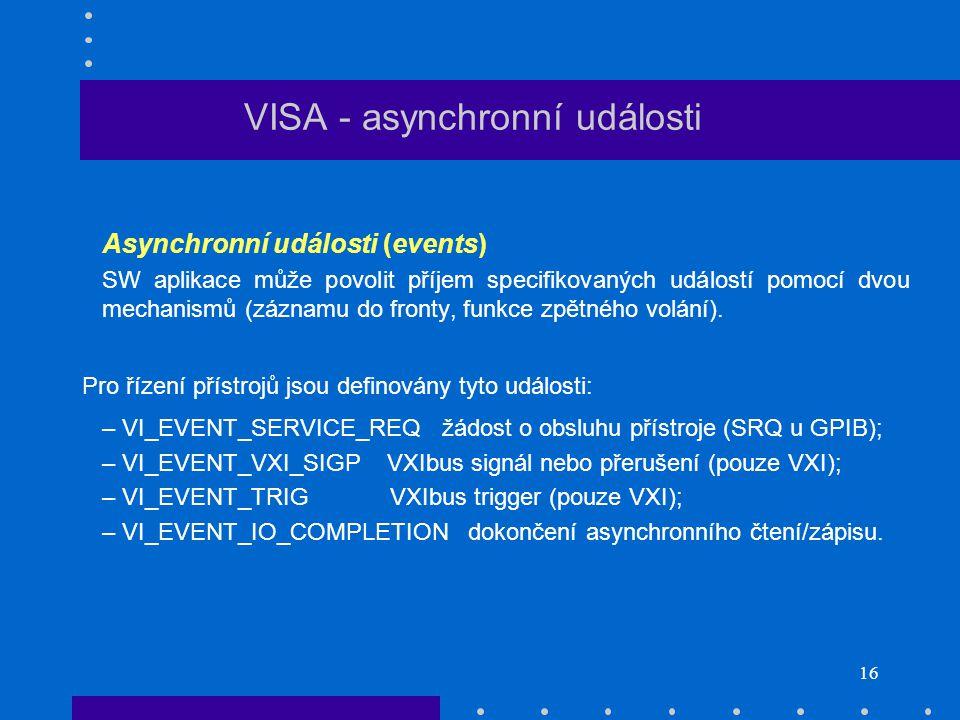 16 Asynchronní události (events) SW aplikace může povolit příjem specifikovaných událostí pomocí dvou mechanismů (záznamu do fronty, funkce zpětného volání).
