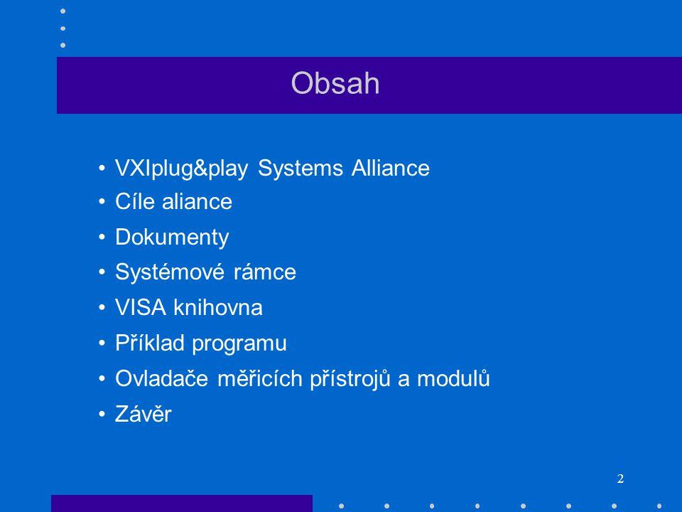 2 Obsah VXIplug&play Systems Alliance Cíle aliance Dokumenty Systémové rámce VISA knihovna Příklad programu Ovladače měřicích přístrojů a modulů Závěr