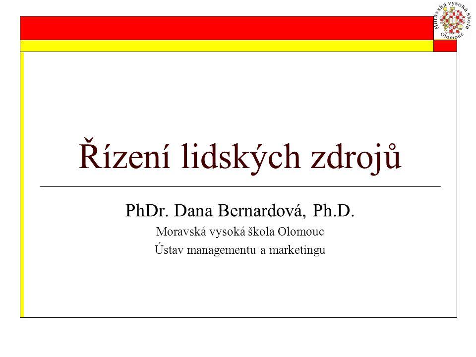 Řízení lidských zdrojů PhDr. Dana Bernardová, Ph.D. Moravská vysoká škola Olomouc Ústav managementu a marketingu