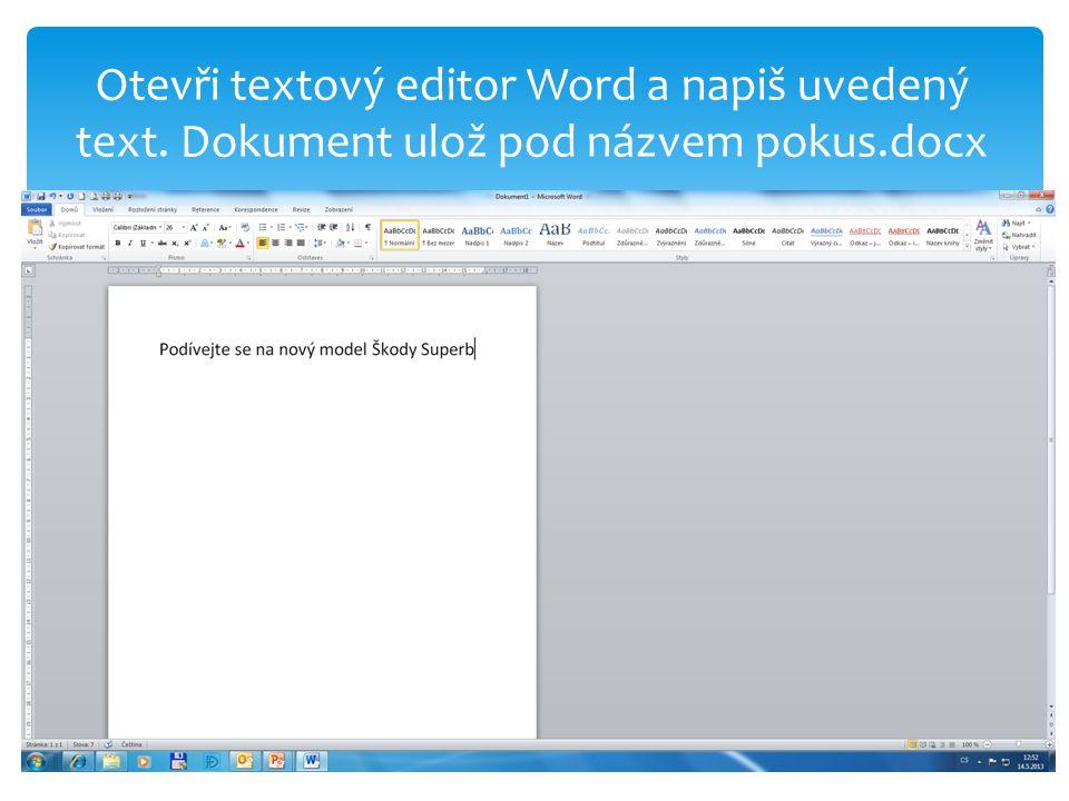 Otevři textový editor Word a napiš uvedený text. Dokument ulož pod názvem pokus.docx