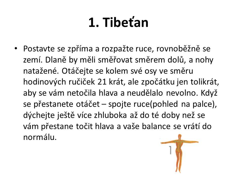 1. Tibeťan Postavte se zpříma a rozpažte ruce, rovnoběžně se zemí. Dlaně by měli směřovat směrem dolů, a nohy natažené. Otáčejte se kolem své osy ve s