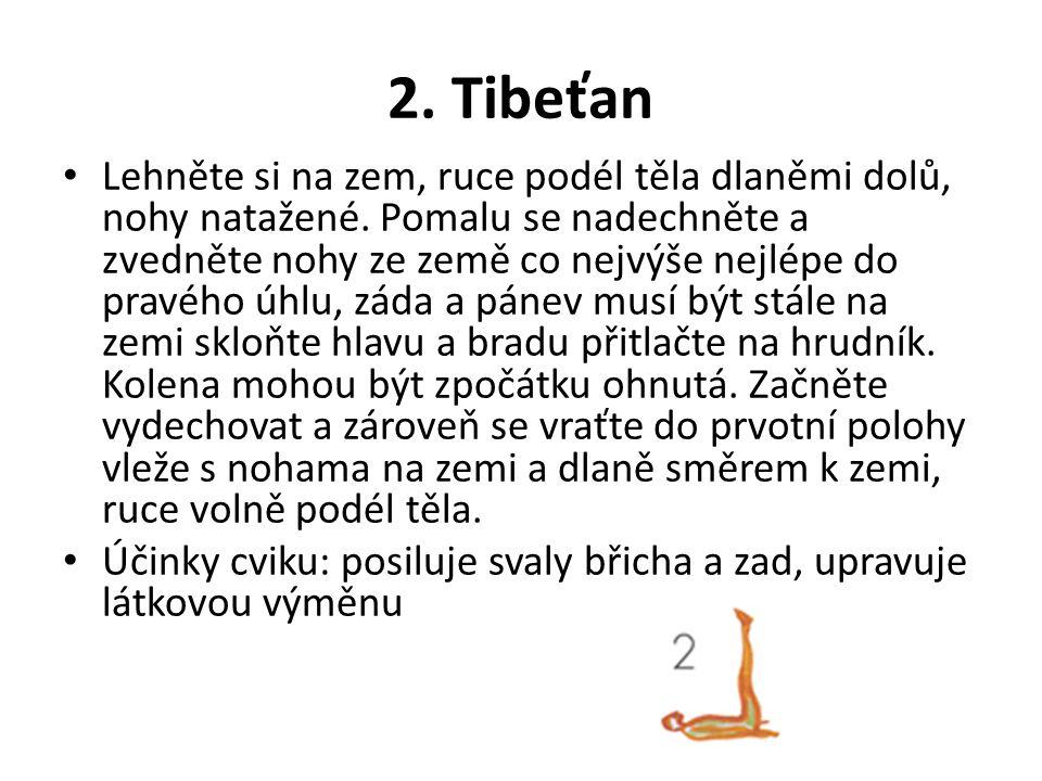 2. Tibeťan Lehněte si na zem, ruce podél těla dlaněmi dolů, nohy natažené. Pomalu se nadechněte a zvedněte nohy ze země co nejvýše nejlépe do pravého