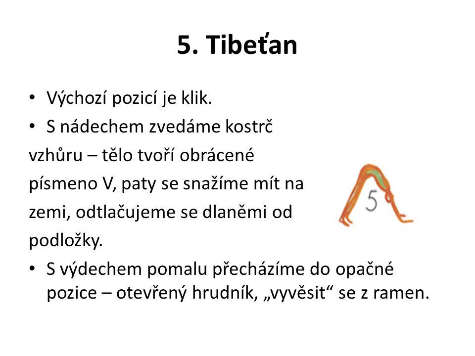 5. Tibeťan Výchozí pozicí je klik. S nádechem zvedáme kostrč vzhůru – tělo tvoří obrácené písmeno V, paty se snažíme mít na zemi, odtlačujeme se dlaně