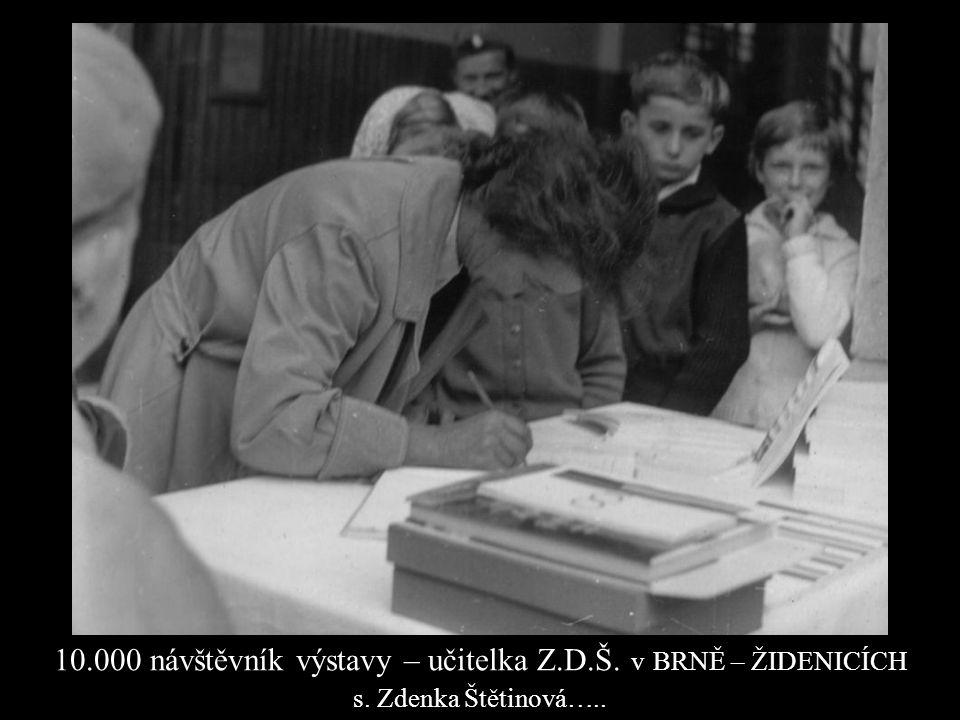 10.000 návštěvník výstavy – učitelka Z.D.Š. v BRNĚ – ŽIDENICÍCH s. Zdenka Štětinová…..