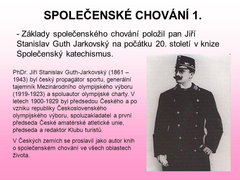 SPOLEČENSKÉ CHOVÁNÍ 1.- pravidla spol. chování se v průběhu století výrazně měnila.