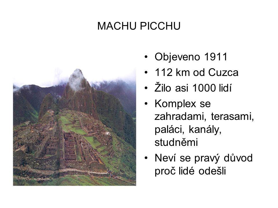 MACHU PICCHU Objeveno 1911 112 km od Cuzca Žilo asi 1000 lidí Komplex se zahradami, terasami, paláci, kanály, studněmi Neví se pravý důvod proč lidé odešli