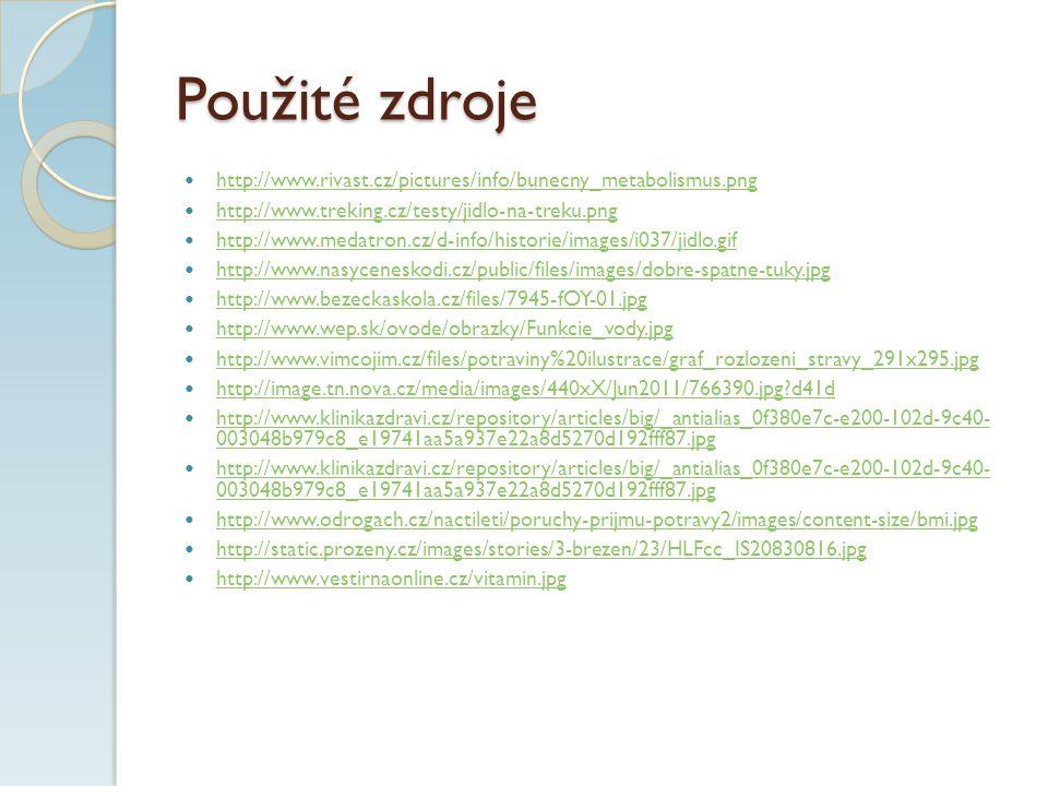Použité zdroje http://www.rivast.cz/pictures/info/bunecny_metabolismus.png http://www.treking.cz/testy/jidlo-na-treku.png http://www.medatron.cz/d-inf