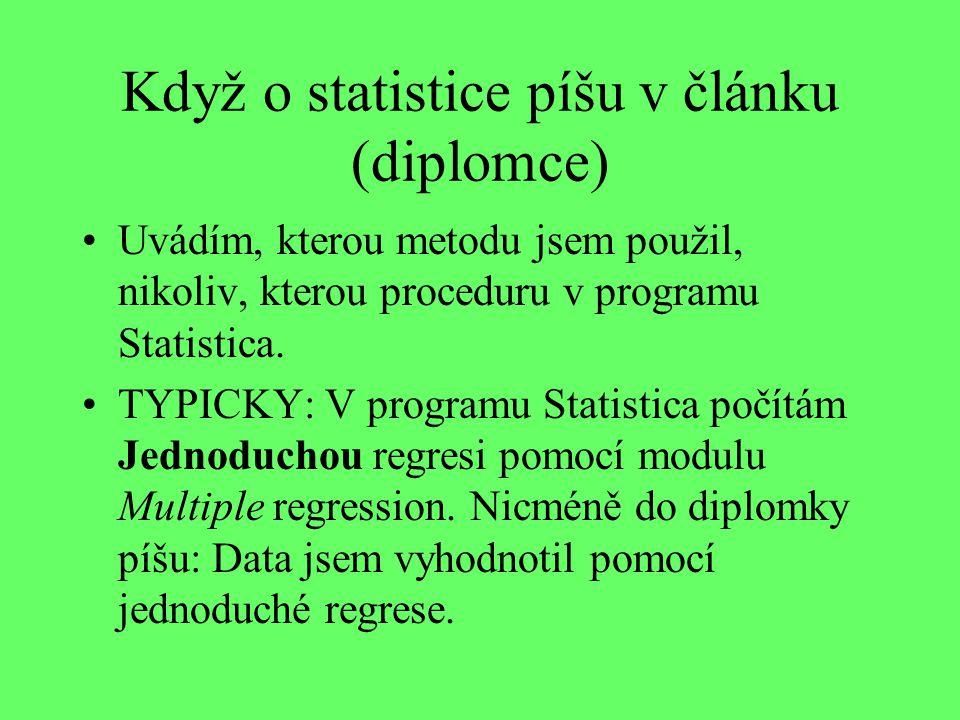 Když o statistice píšu v článku (diplomce) Uvádím, kterou metodu jsem použil, nikoliv, kterou proceduru v programu Statistica.