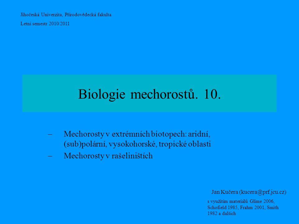 Jihočeská Univerzita, Přírodovědecká fakulta Letní semestr 2010/2011 Jan Kučera (kucera@prf.jcu.cz) s využitím materiálů Glime 2006, Schofield 1985, Frahm 2001, Smith 1982 a dalších Biologie mechorostů.