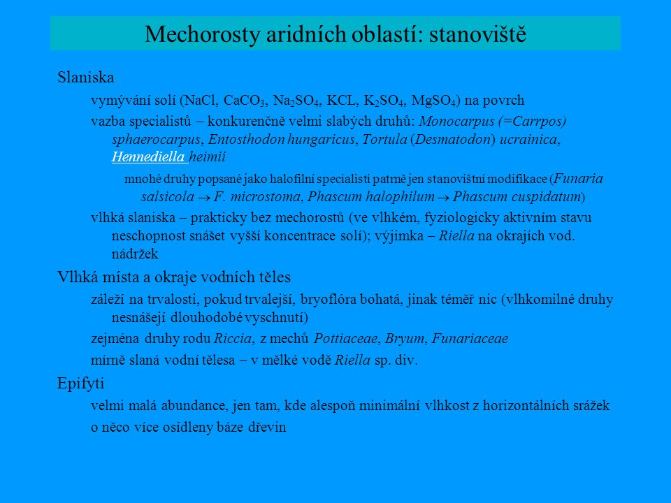 Mechorosty aridních oblastí: stanoviště Slaniska vymývání solí (NaCl, CaCO 3, Na 2 SO 4, KCL, K 2 SO 4, MgSO 4 ) na povrch vazba specialistů – konkure