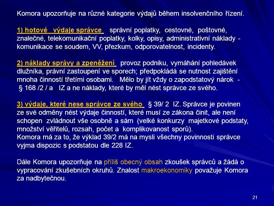 21 Komora upozorňuje na různé kategorie výdajů během insolvenčního řízení. 1) hotové výdaje správce správní poplatky, cestovné, poštovné, znalečné, te