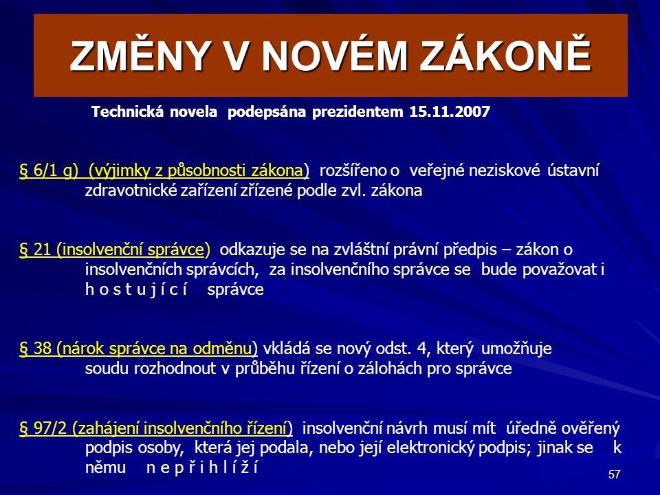 57 ZMĚNY V NOVÉM ZÁKONĚ Technická novela podepsána prezidentem 15.11.2007 § 6/1 g) (výjimky z působnosti zákona) rozšířeno o veřejné neziskové ústavní