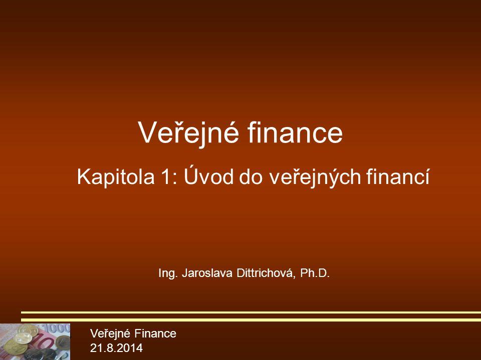 21.8.2014 Veřejné finance Kapitola 1: Úvod do veřejných financí Veřejné Finance 21.8.2014 Ing. Jaroslava Dittrichová, Ph.D.