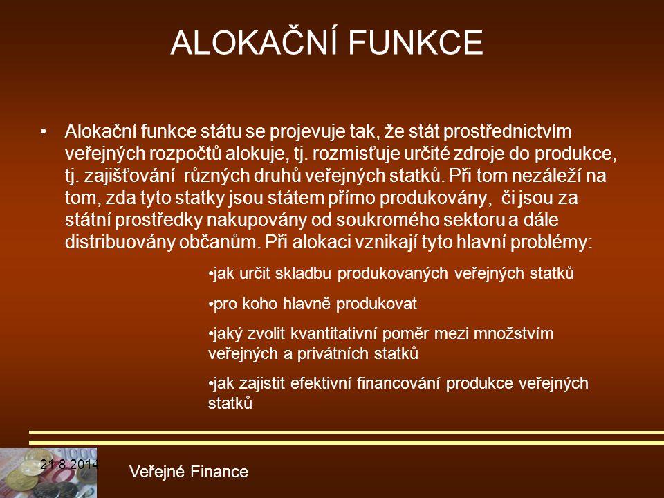 ALOKAČNÍ FUNKCE Alokační funkce státu se projevuje tak, že stát prostřednictvím veřejných rozpočtů alokuje, tj. rozmisťuje určité zdroje do produkce,