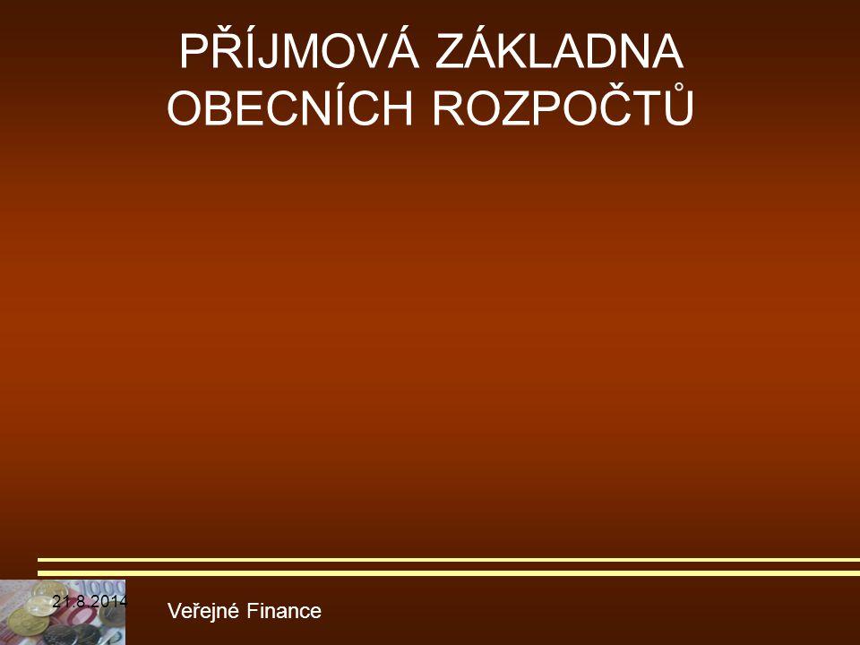PŘÍJMOVÁ ZÁKLADNA OBECNÍCH ROZPOČTŮ Veřejné Finance 21.8.2014