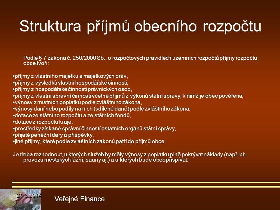 Struktura příjmů obecního rozpočtu Podle § 7 zákona č. 250/2000 Sb., o rozpočtových pravidlech územních rozpočtů příjmy rozpočtu obce tvoří: příjmy z