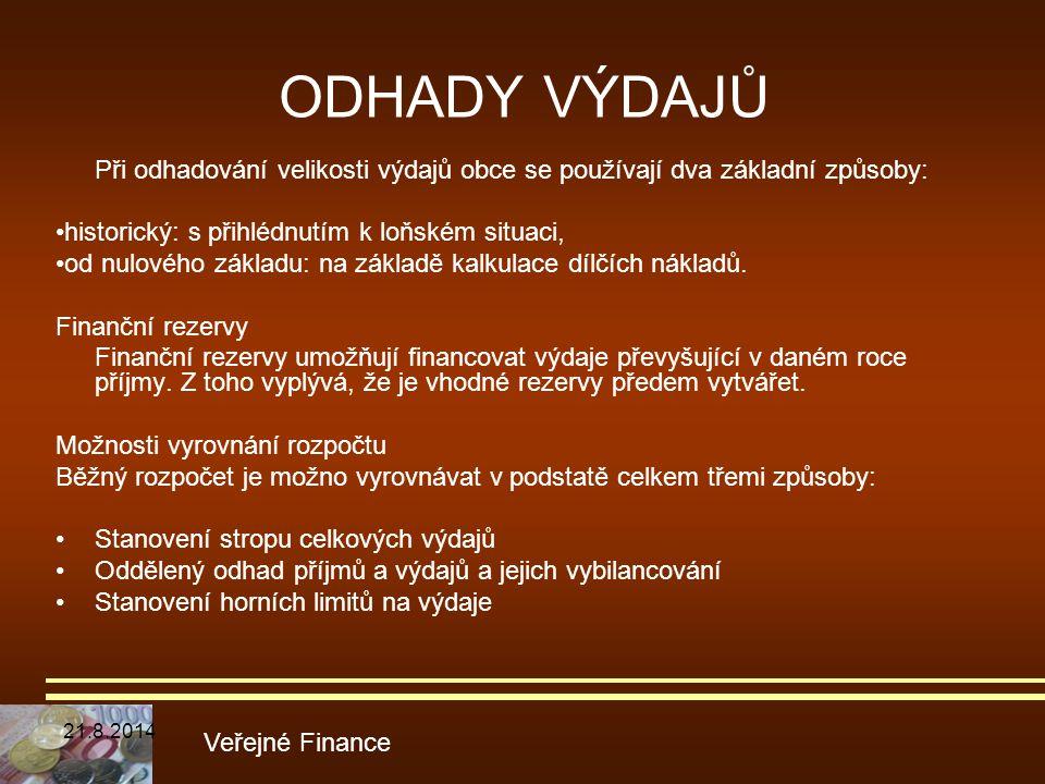 ODHADY VÝDAJŮ Při odhadování velikosti výdajů obce se používají dva základní způsoby: historický: s přihlédnutím k loňském situaci, od nulového základ