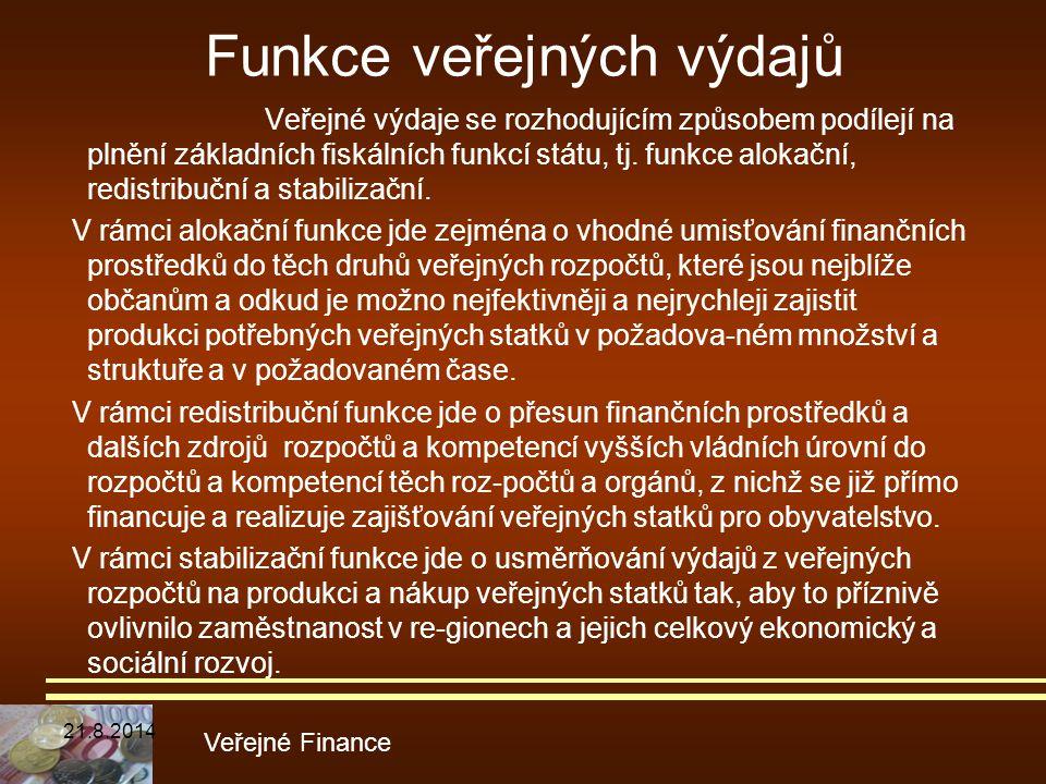 Funkce veřejných výdajů Veřejné výdaje se rozhodujícím způsobem podílejí na plnění základních fiskálních funkcí státu, tj. funkce alokační, redistribu