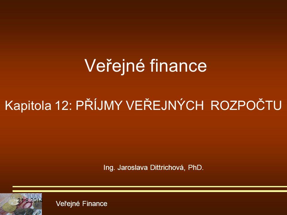 Veřejné finance Kapitola 12: PŘÍJMY VEŘEJNÝCH ROZPOČTU Veřejné Finance Ing. Jaroslava Dittrichová, PhD. 21.8.2014