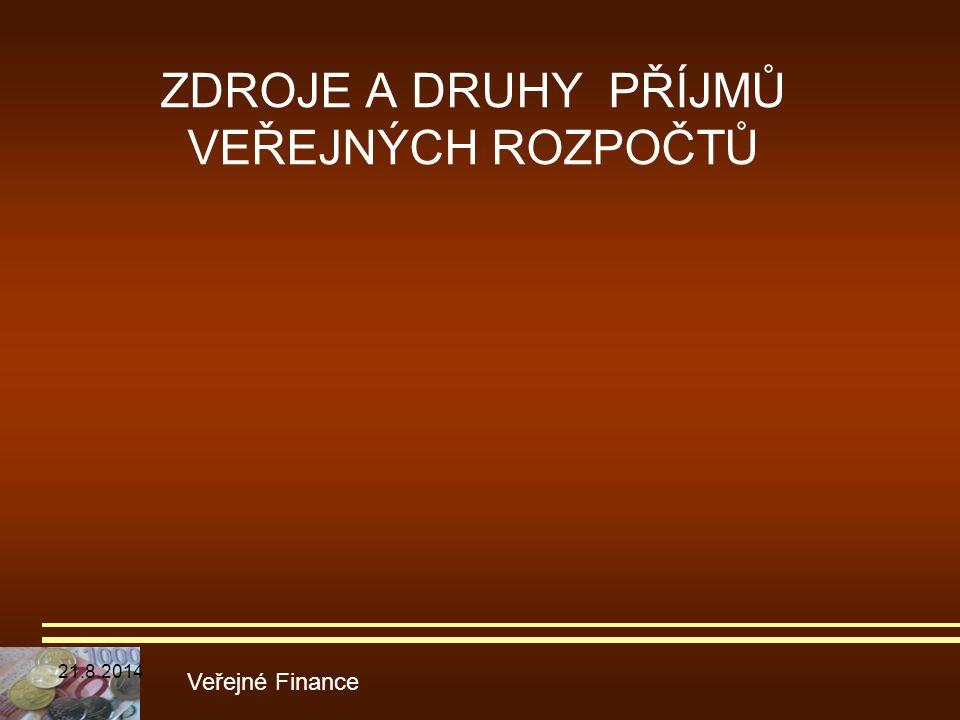 ZDROJE A DRUHY PŘÍJMŮ VEŘEJNÝCH ROZPOČTŮ Veřejné Finance 21.8.2014