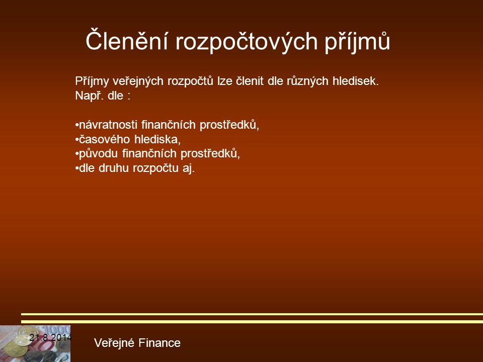 Členění rozpočtových příjmů Veřejné Finance Příjmy veřejných rozpočtů lze členit dle různých hledisek. Např. dle : návratnosti finančních prostředků,