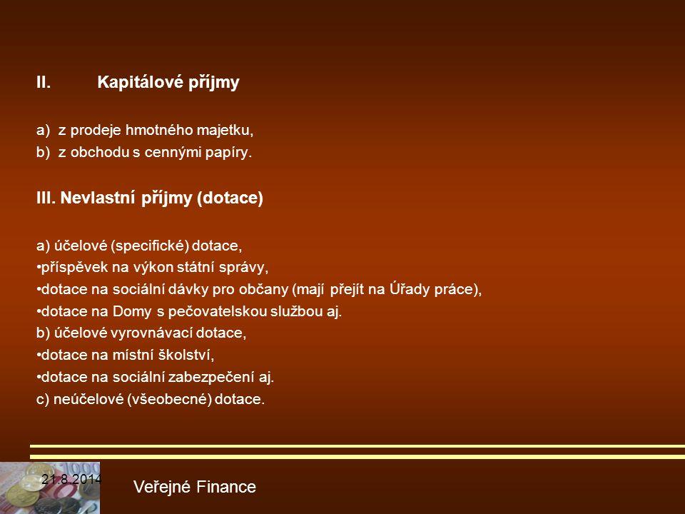 II.Kapitálové příjmy a) z prodeje hmotného majetku, b) z obchodu s cennými papíry. III. Nevlastní příjmy (dotace) a) účelové (specifické) dotace, přís