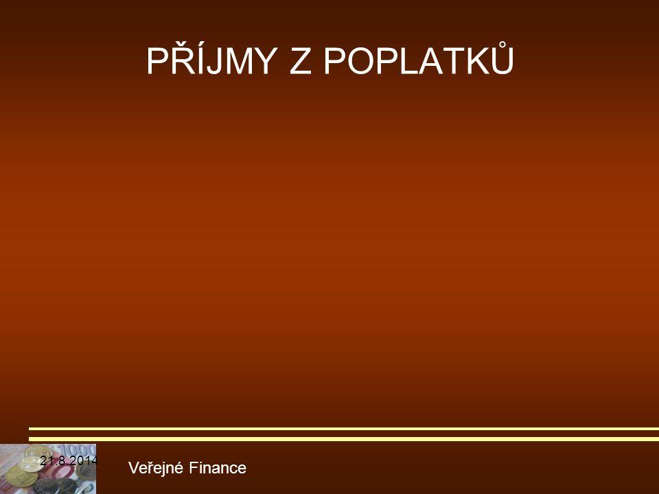 PŘÍJMY Z POPLATKŮ Veřejné Finance 21.8.2014