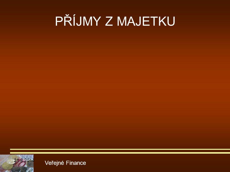 PŘÍJMY Z MAJETKU Veřejné Finance 21.8.2014