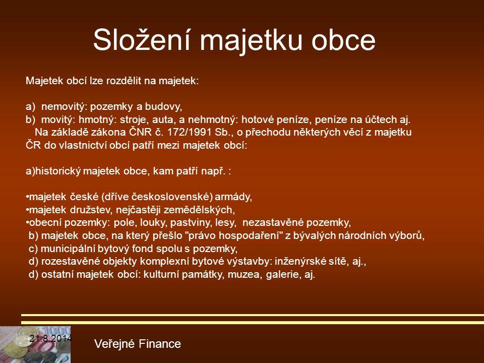 Složení majetku obce Veřejné Finance Majetek obcí lze rozdělit na majetek: a) nemovitý: pozemky a budovy, b) movitý: hmotný: stroje, auta, a nehmotný:
