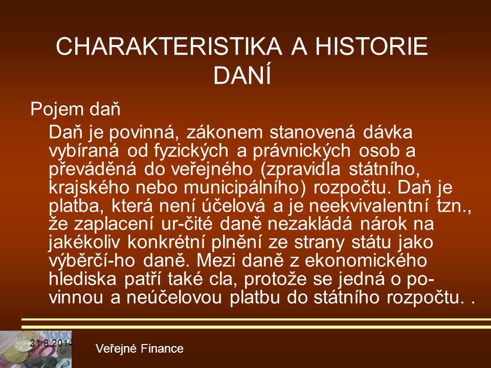 CHARAKTERISTIKA A HISTORIE DANÍ Pojem daň Daň je povinná, zákonem stanovená dávka vybíraná od fyzických a právnických osob a převáděná do veřejného (z