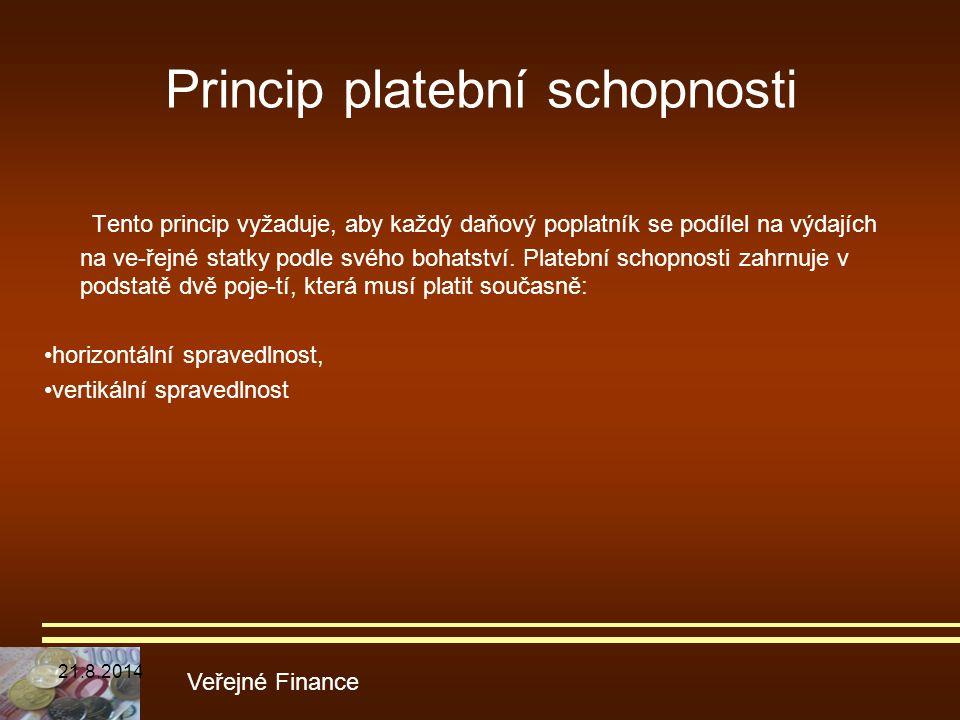 Princip platební schopnosti Tento princip vyžaduje, aby každý daňový poplatník se podílel na výdajích na ve-řejné statky podle svého bohatství. Plateb