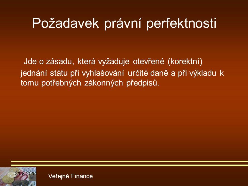 Požadavek právní perfektnosti Jde o zásadu, která vyžaduje otevřené (korektní) jednání státu při vyhlašování určité daně a při výkladu k tomu potřebný