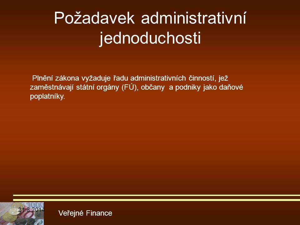 Požadavek administrativní jednoduchosti Veřejné Finance Plnění zákona vyžaduje řadu administrativních činností, jež zaměstnávají státní orgány (FÚ), o