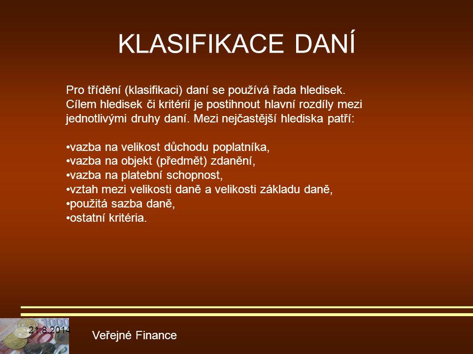 KLASIFIKACE DANÍ Veřejné Finance Pro třídění (klasifikaci) daní se používá řada hledisek. Cílem hledisek či kritérií je postihnout hlavní rozdíly mezi